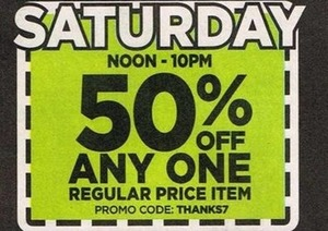 Saturday Noon-10PM 50% Off Any One Regular Price Item, Promo Code THANKS7